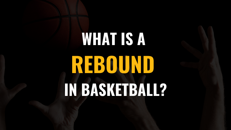 What is a Rebound in Basketball?