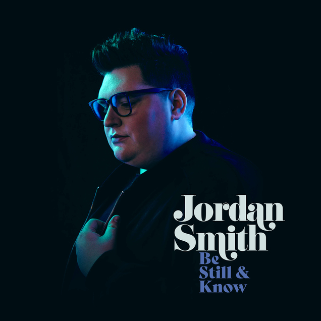 """Music News: Top-selling """"The Voice"""" Winner Jordan Smith Releases 7-Song EP Today, BE STILL & KNOW"""