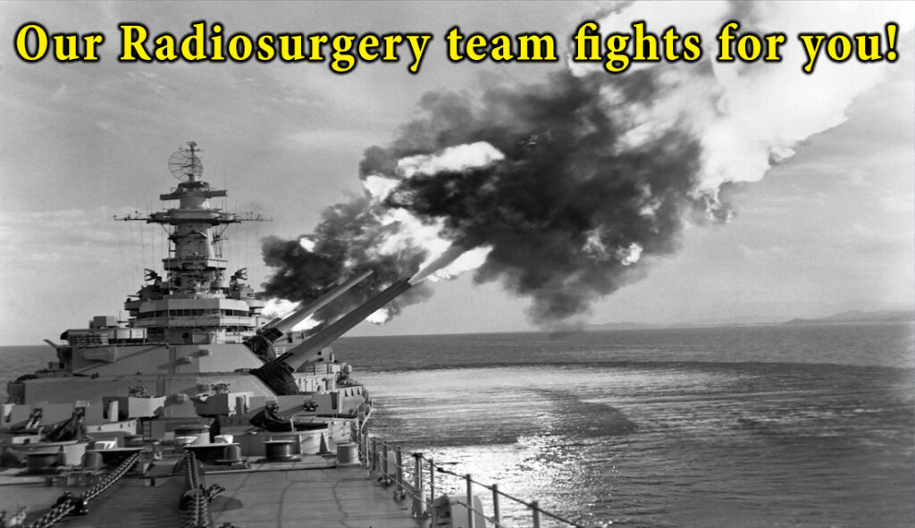 Our Radiosurgery team fights for you!