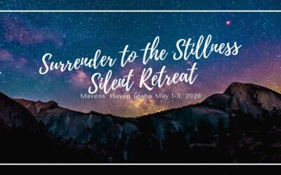 Surrender to the Stillness Silent (or not so silent…) Retreat