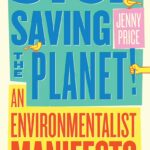 Stop Saving the Planet! by Jenny Price