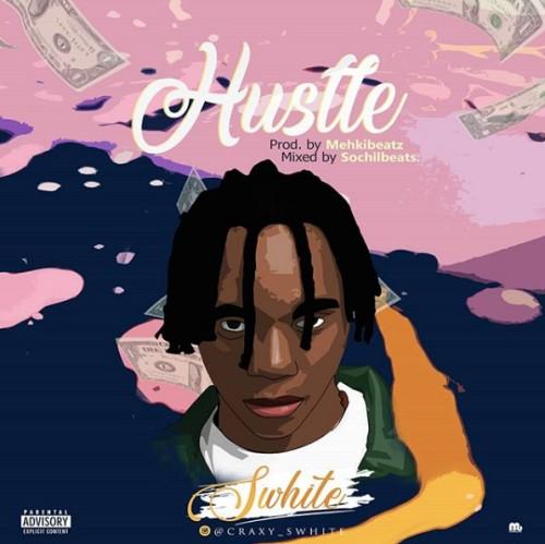 Swhite - Hustle Mp3- sinzuuliveblog