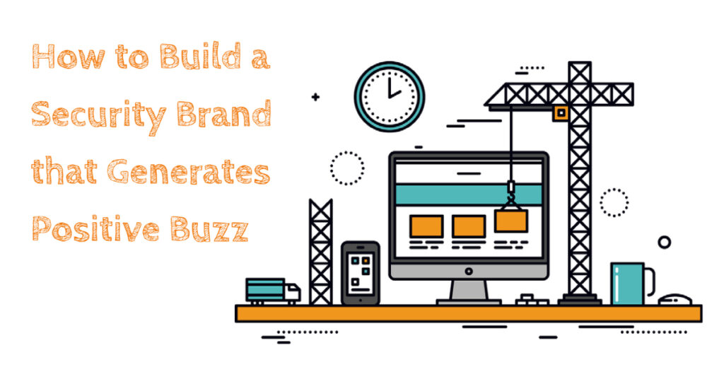 How to Build a Security Brand that Generates Positive Buzz