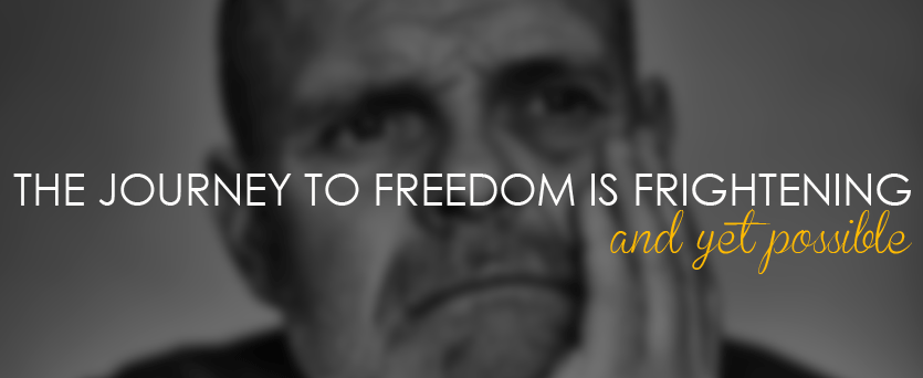 The Journey to Freedom is Frightening… and yet possible