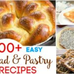 100+ Easy Bread & Pastry Recipes Your Family Will Love