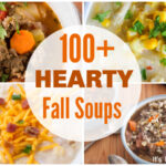 100+ Hearty Soups You will Want on the Menu This Fall