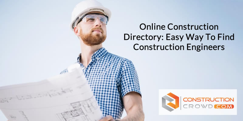 Online Construction Directory: Easy Way to Find Construction Engineers!