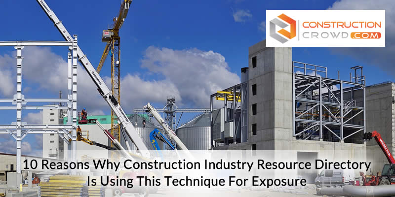 10 Reasons Why Construction Industry Resource Directory Is Using This Technique for Exposure!