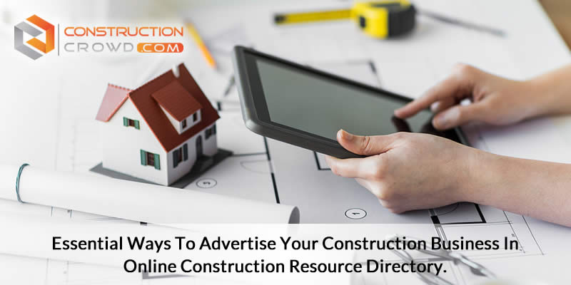 Essential Ways to Advertise Your Construction Business in Online Construction Resource Directory!