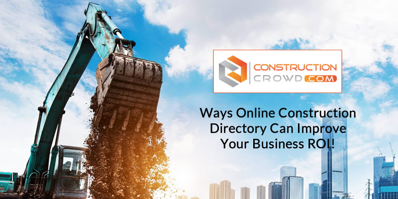 Ways Online Construction Directory Can Improve Your Business ROI!