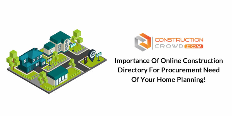 Importance Of Online Construction Directory For Procurement Need Of Your Home Planning!