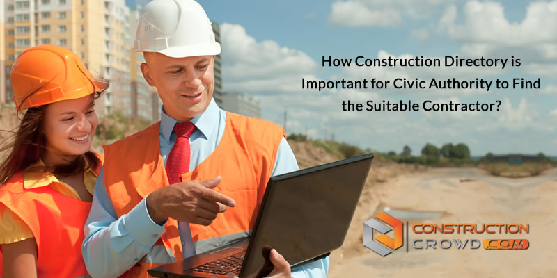 How Construction Directory Is Important For Civic Authority To Find The Suitable Contractor?