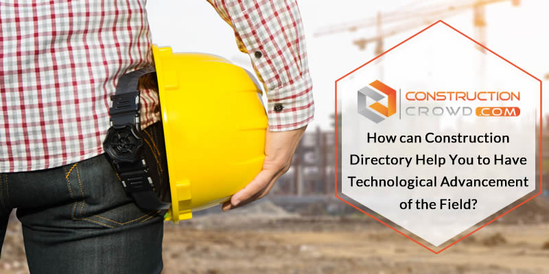 How Can Construction Directory Help You To Have Technological Advancement Of The Field?