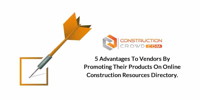 5 Advantages to Vendors by Promoting their Products on Online Construction Resources Directory.