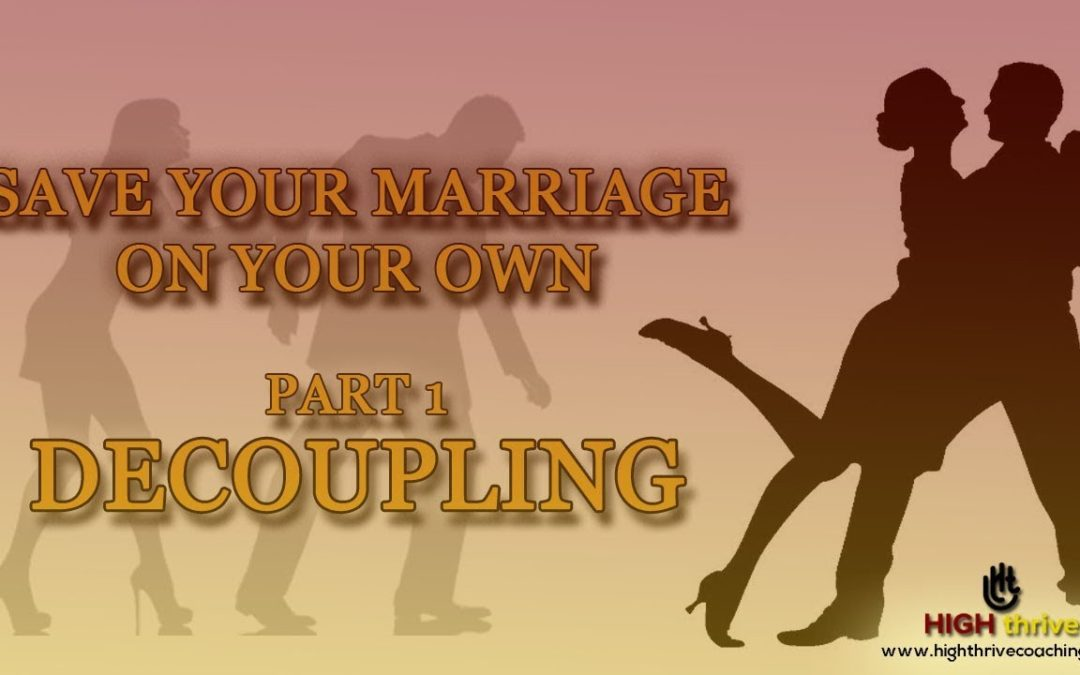 Save Your Marriage On Your Own: Part One – Decoupling