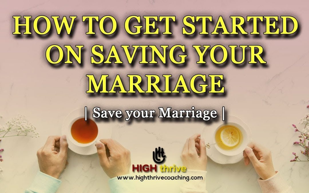 How to get started on saving your marriage