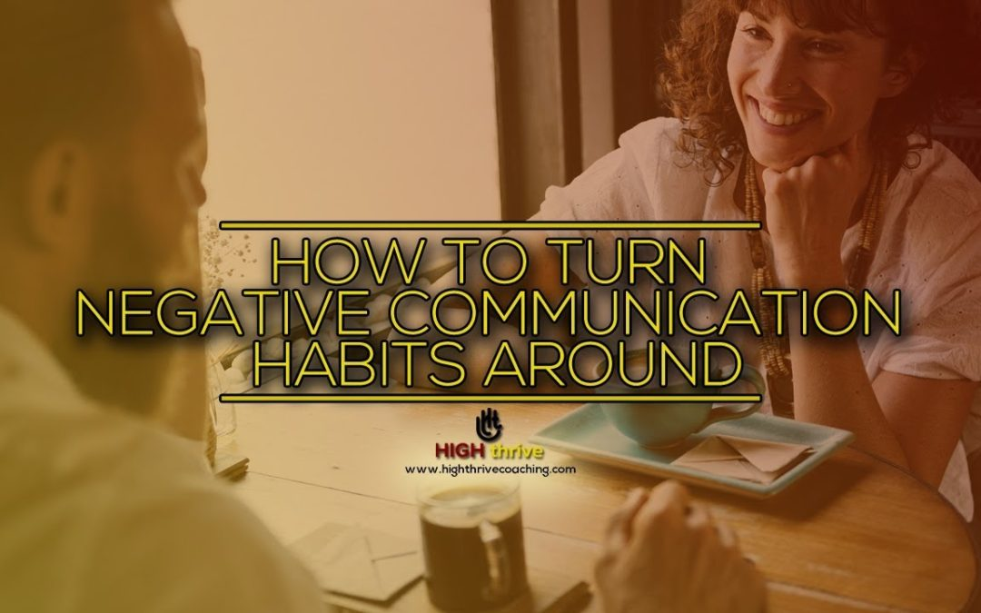 How to Turn Negative Communication Habits Around
