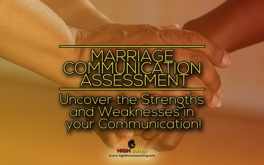 Marriage Communication Assesment  uncover the strengths and weaknesses in your communication!