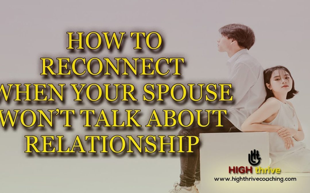 How to Reconnect When Your Spouse Won't Talk About Relationship