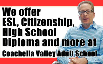 Coachella Valley Adult School we offer ESL, citizenship, GED, and more