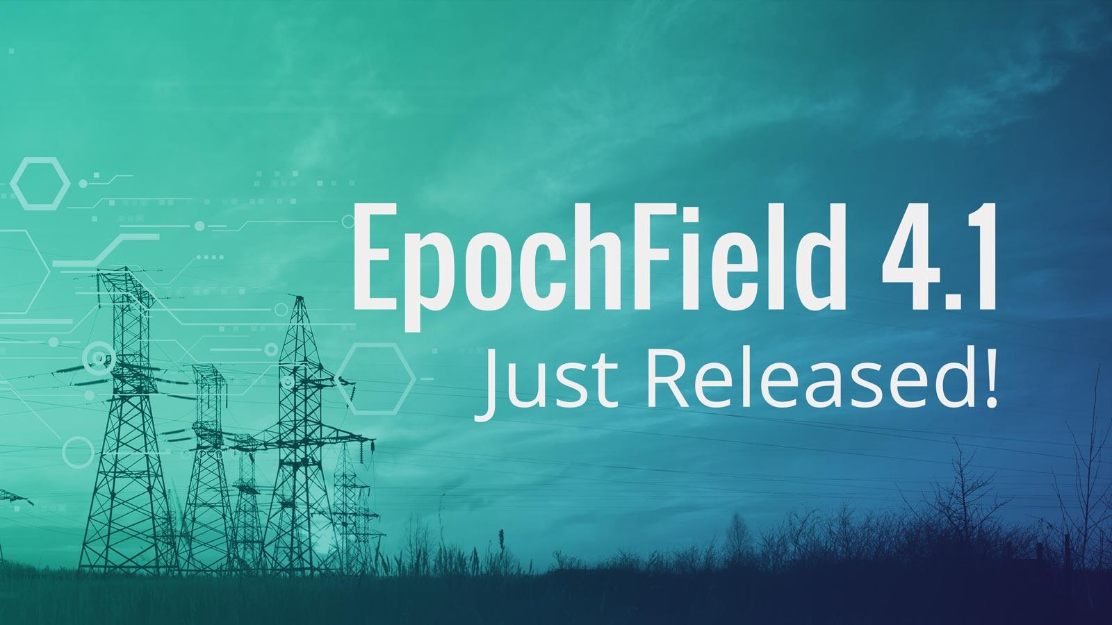 EpochField 4.1 – Just Released!
