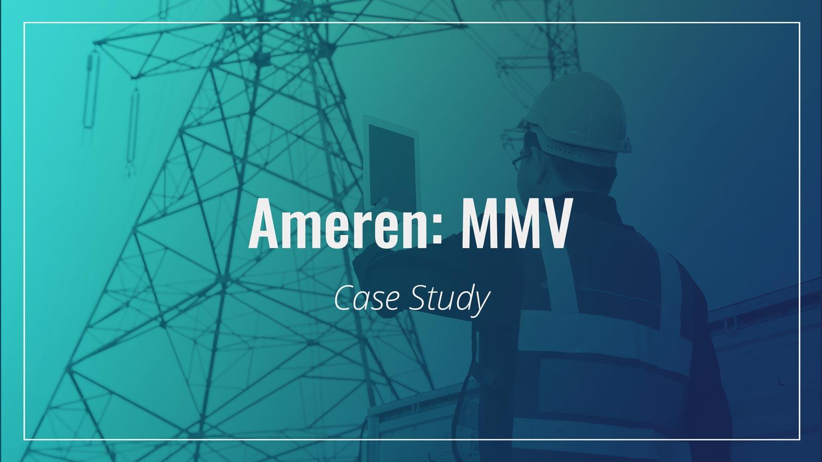 Ameren – MMV Case Study