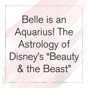 """Belle is an Aquarius! The Astrology of Disney's """"Beauty & the Beast"""""""