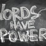 "Chalkboard with ""Words Have Power"" written on it"