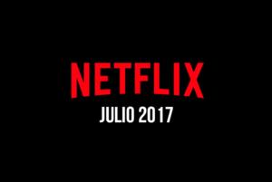 Estrenos de Netflix para el mes de Julio 2017