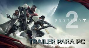 Llega el trailer de Destiny 2 para PC en resolución 4K a 60 fps