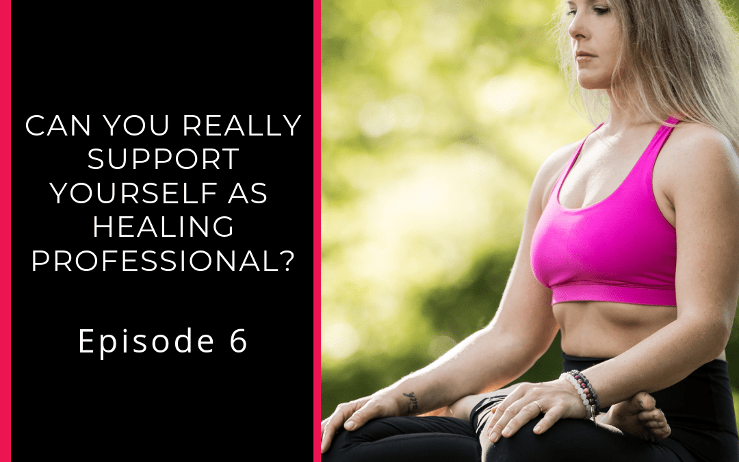 Can You REALLY Support Yourself as  Healing Professional?