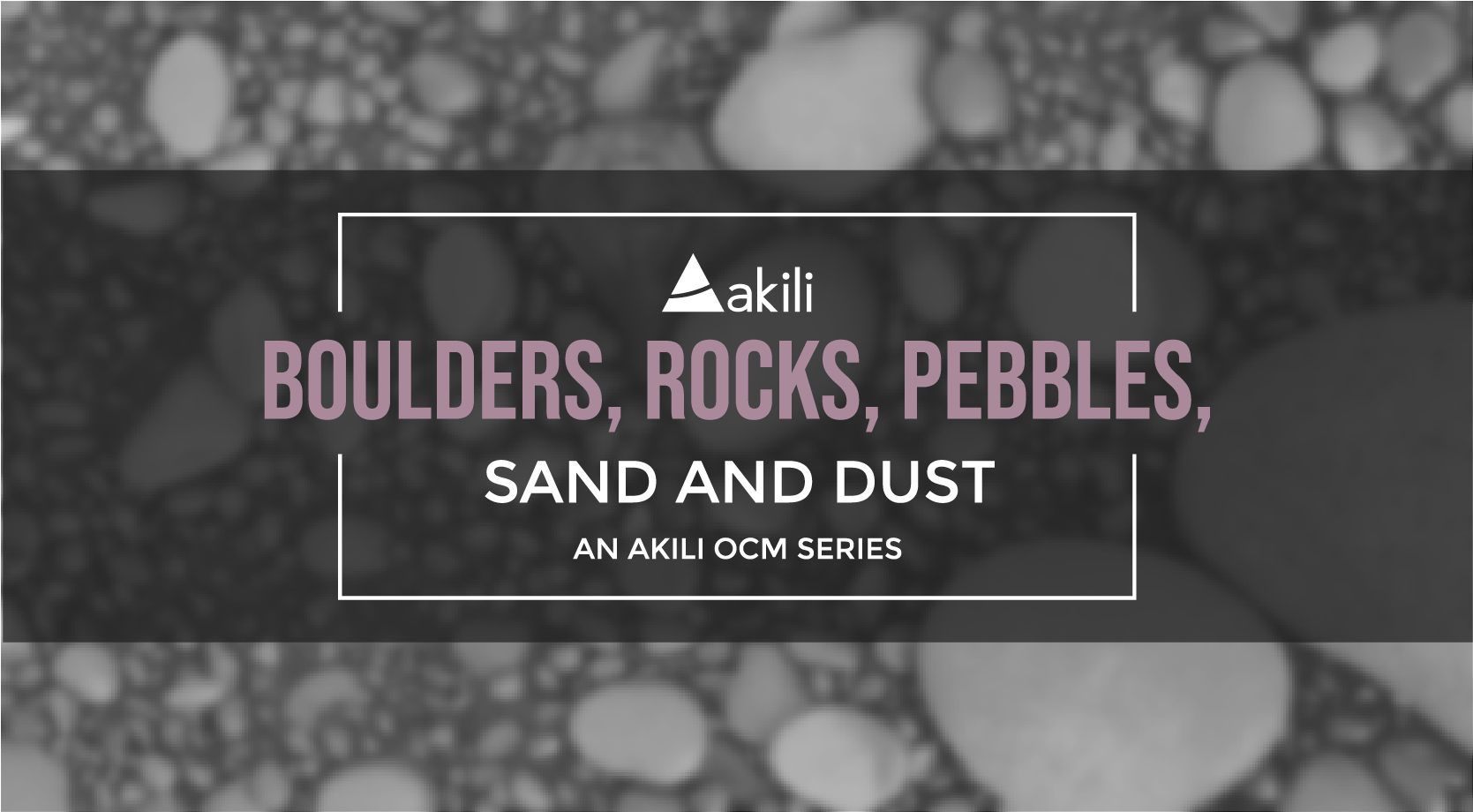 Boulders, Rocks, Pebbles, Sand and Dust