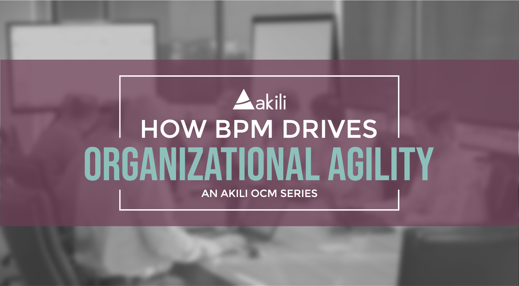 How BPM Drives Organizational Agility