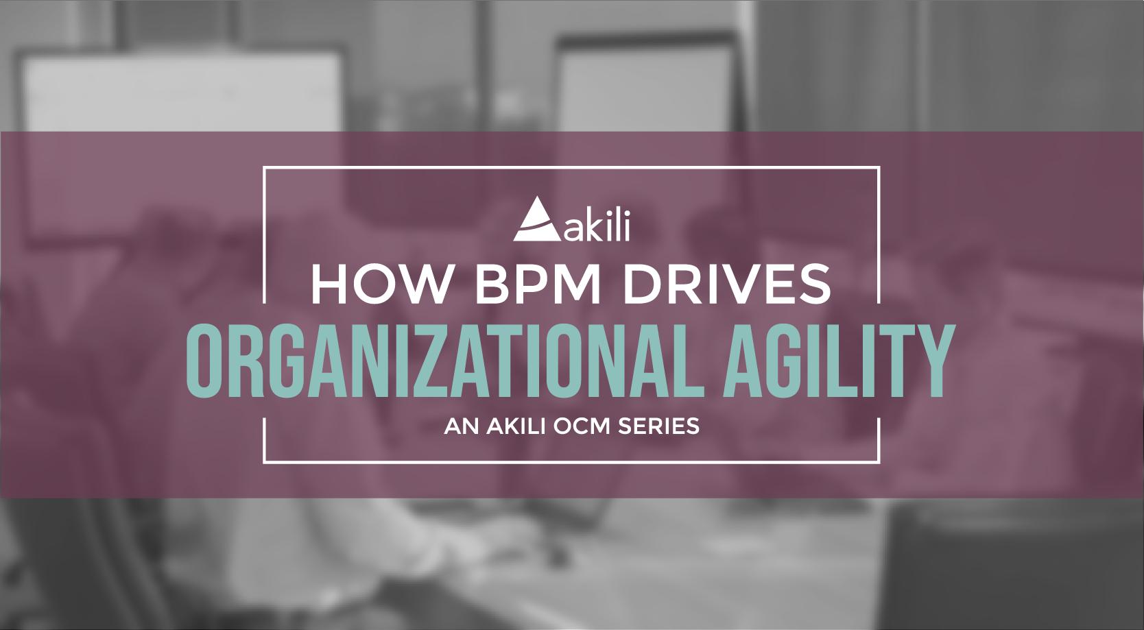 How BPM Drives Organizational Agility