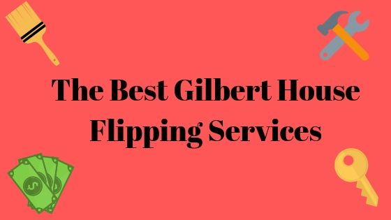 The Best Gilbert House Flipping Services