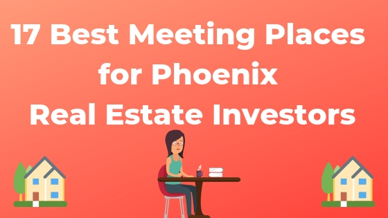Find the best meeting spots for phoenix real estate investors