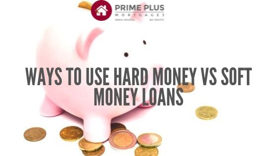 how to use hard money and soft money loans