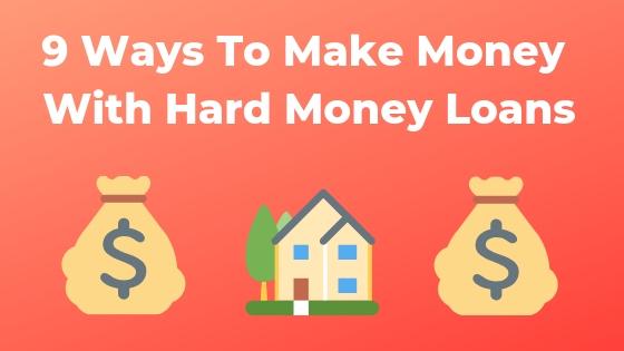 9 ways to investos make money with hard money loans