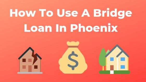 How To use Bridge loans in phoenix