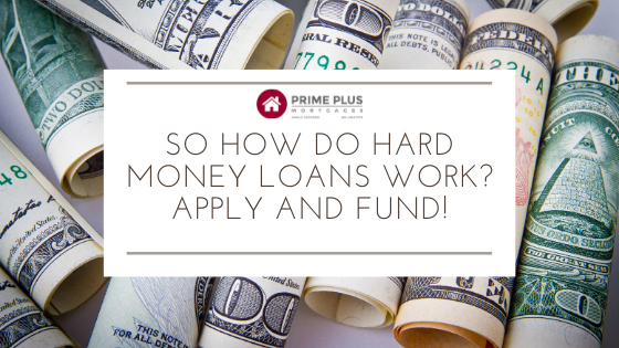 So How Do Hard Money Loans Work? Apply and Fund!