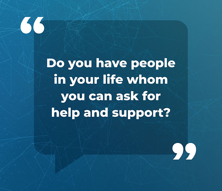 Do you have people in your life whom you can ask for help and support?