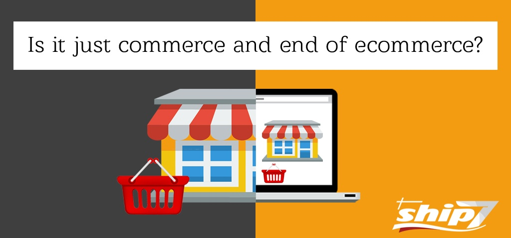 Is it just commerce and end of eCommerce?