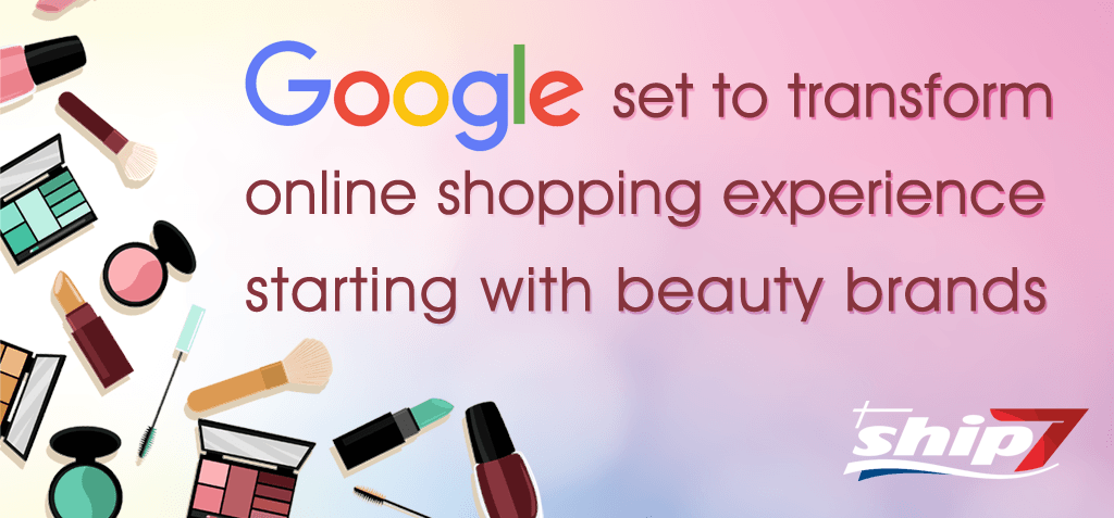 Google set to transform online shopping experience starting with beauty brands