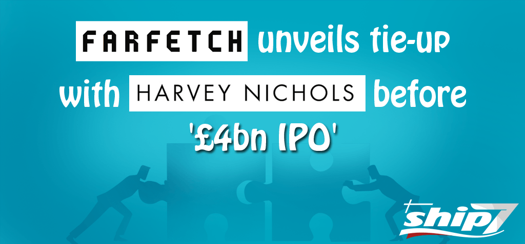 Farfetch announce alliance with Harvey Nichols before four billion pounds IPO