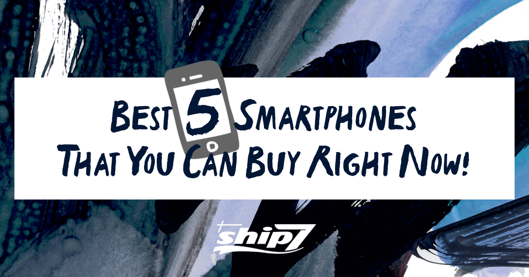 The Best 5 Smartphones You Can Buy Right Now!