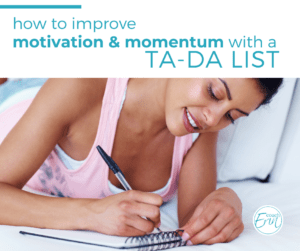 Improving Motivation and Momentum with a TADA List