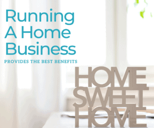 Benefits of Having a Home Business