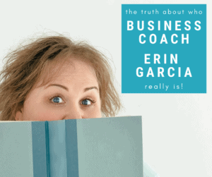 The truth about business coach Erin Garcia