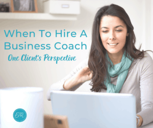 when to hire a business coach - a client's perspective