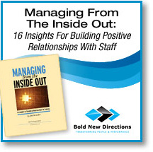 Managing From The Inside Out -16 Insights For Building Positive Relationships With Staff